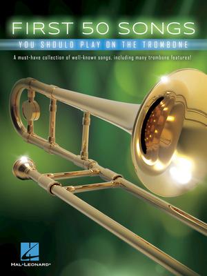 Hal Leonard - 50 Songs You Should Trombone